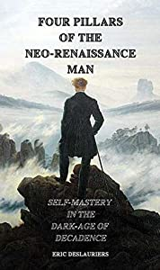 Four Pillars of the Neo-Renaissance Man: Self-Mastery in the Dark-Age of Decadence