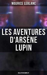 Les Aventures d'Arsène Lupin - Collection Complète: Arsène Lupin, Gentleman-Cambrioleur + Arsène Lupin contre Herlock Sholmès + L'Aiguille creuse + Le ... Comtesse de Cagliostro etc.