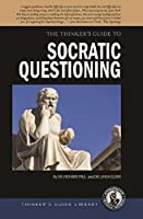 The Thinker's Guide to Socratic Questioning (Thinker's Guide Library)