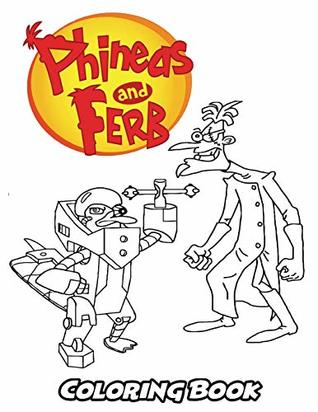 Phineas and Ferb Coloring Book: Coloring Book for Kids and Adults, Activity Book with Fun, Easy, and Relaxing Coloring Pages (Perfect for Children Ages 3-5, 6-8, 8-12+)