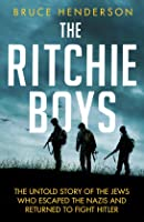 The Ritchie Boys:  The Untold Story of the Jews Who Escaped the Nazis and Returned with the US Army to Fight Hitler