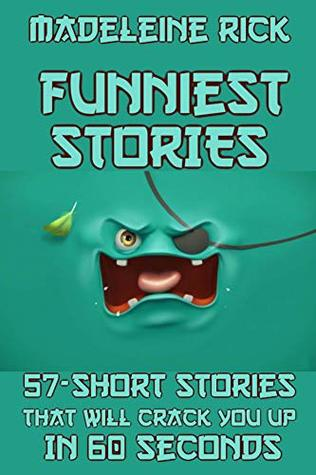 FUNNIEST STORIES BOOK: 57-SHORT FUNNY STORIES THAT WILL CRACK YOU UP