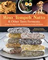 Miso, Tempeh, Natto & Other Tasty Ferments: A Step-by-Step Guide to Fermenting Grains and Beans audiobook review