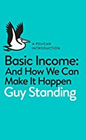 Basic Income: And How We Can Make It Happen (Pelican Books)