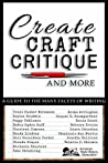 Create, Craft, Critique, and More: A Guide to the Many Facets of Writing