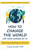 How to Change the World (Or Your Corner of It): Planning and Working for Success