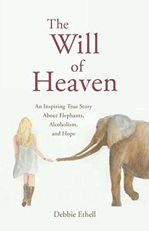 The Will of Heaven: An Inspiring True Story About Elephants, Alcoholism, and Hope