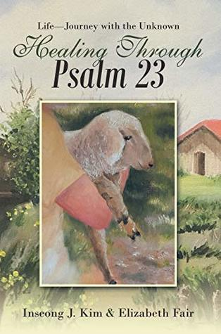 Healing Through Psalm 23: Life—Journey with the Unknown
