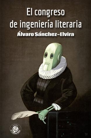 El congreso de ingeniería literaria by Álvaro Sánchez-Elvira