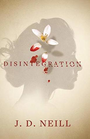 Disintegration by J.D. Neill
