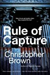Rule of Capture by Christopher    Brown