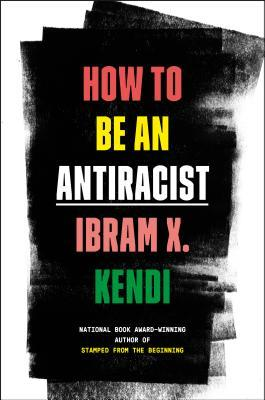 Ibram X Kendi - How to Be an Antiracist