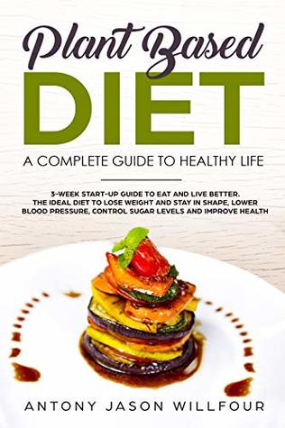 Plant Based Diet A Complete Guide To Healthier Life 3 Week Start