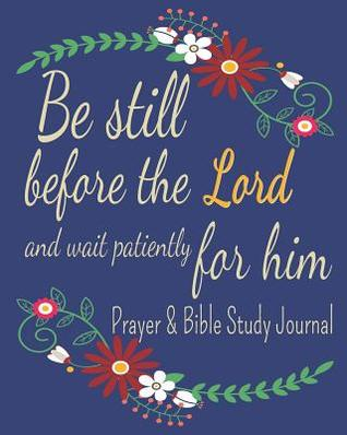 Be Still Before The Lord And Wait Patiently For Him - Prayer