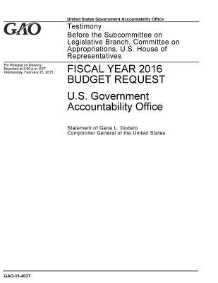 Fiscal Year 2016 Budget Request: U.S. Government Accountability Office