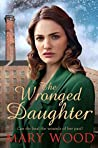 The Wronged Daughter: A Heart-Warming Wartime Saga Perfect For Winter Nights (The Girls Who Went To War)
