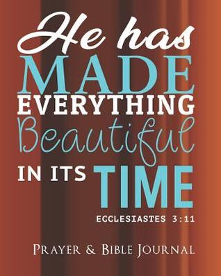 He Has Made Everything Beautiful In Its Time - Ecclesiastes