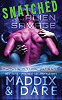 Snatched by the Alien Savage: A SciFi Alien Romance (Galactic Mating Season) (Volume 2)