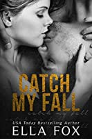 Catch My Fall (Catch, #1)
