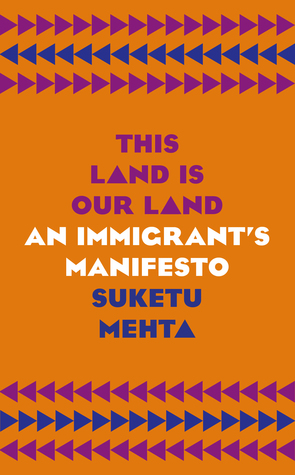 This Land Is Our Land: An Immigrant's Manifesto by Suketu Mehta