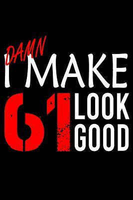 I Make 61 Look Good Blank Lined Journal Funny Happy Birthday
