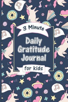3 Minute Daily Gratitude Journal for Kids: A cute unicorn diary for kids,  teens or tweens to work on their mindfulness and positivity to develop a  more optimistic lifestyle! by NOT A