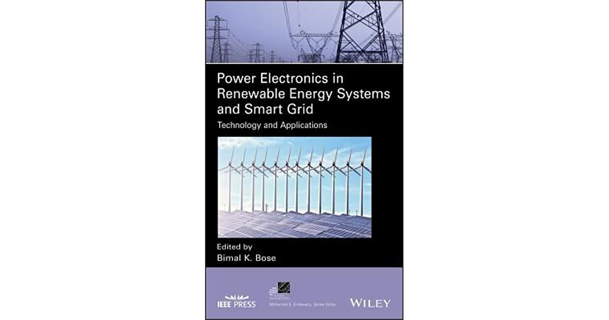 Power Electronics In Renewable Energy Systems And Smart Grid Technology And Applications By Bimal K Bose