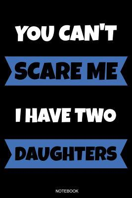 You Cant Scare Me I Have Two Daughters Funny Fathers Day