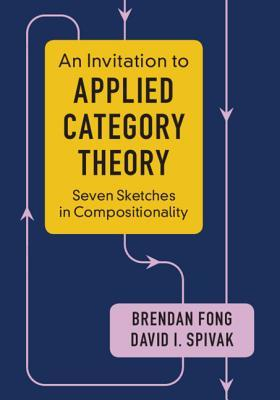 An Invitation to Applied Category Theory Seven Sketches in Compositionality