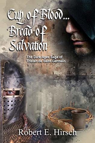 Cup pf Blood... Bread of Salvation (The Dark Ages Saga of Tristan de Saint-Germain Book 5)