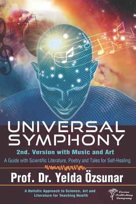 Universal Symphony - 2nd Version: A Guide with Scientific Literature, Poetry and Tales for Self-Healing