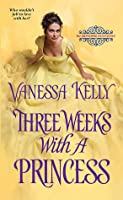 Three Weeks with a Princess (The Improper Princesses, #2)