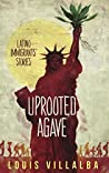 Uprooted Agave: Latino Immigrants' Stories