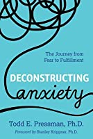 Deconstructing Anxiety: The Journey from Fear to Fulfillment