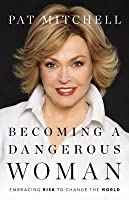 Becoming a Dangerous Woman: Embracing Risk to Change the World