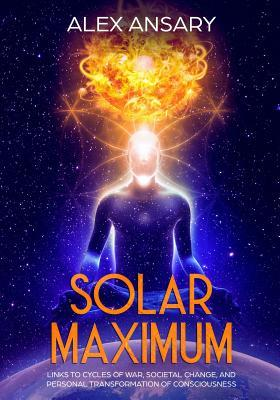 Solar Maximum: Links to Cycles of war, Societal Change, and Personal Transformation of Consciousness