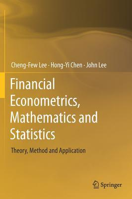 Financial Econometrics, Mathematics and Statistics Theory, Method and Application