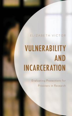 Vulnerability and Incarceration: Evaluating Protections for Prisoners in Research