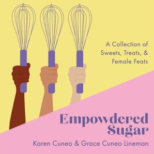 Empowdered Sugar: A Collection of Sweets, Treats, and Female Feats