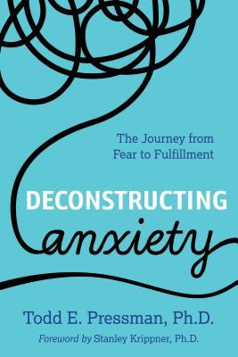 Deconstructing Anxiety: A Powerful New Approach for Understanding and Treating Anxiety Disorders