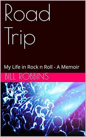 Road Trip: My Life in Rock n Roll - A Memoir