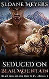 Seduced on Bear Mountain (Bear Mountain Shifters, #3)