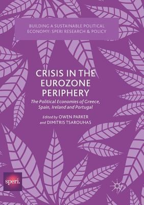 Crisis in the Eurozone Periphery The Political Economies of Greece, Spain, Ireland and Portugal