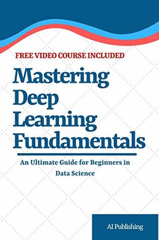 Mastering Deep Learning Fundamentals: An Ultimate Guide for