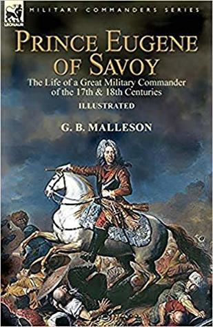 Prince Eugene of Savoy: the Life of a Great Military Commander of the 17th & 18th Centuries (Illustrated)