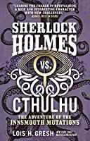 Sherlock Holmes vs. Cthulhu: The Adventure of the Innsmouth Mutations (Sherlock Holmes vs. Cthulhu #3)