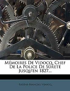Memoires de Vidocq, Chef de La Police de Surete Jusqu'en 1827...