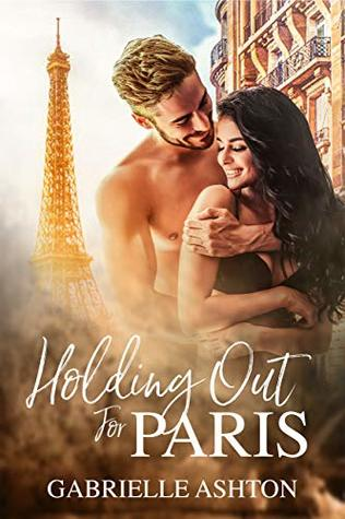 Holding Out For Paris by Gabrielle Ashton