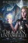 Dragon Untameable (Alveria Dragon Akademy's Untameables Book 1)