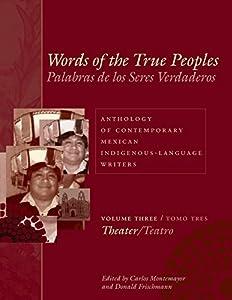 Words of the True Peoples/Palabras de los Seres Verdaderos: Anthology of Contemporary Mexican Indigenous-Language Writers/Antología de Escritores ... and Culture)